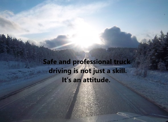 Truck Driver Attitude. Safe and professional driving is not just a skill. It's an attitude.